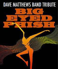 BIG EYED PHISH: DAVE MATTHEWS BAND TRIBUTE