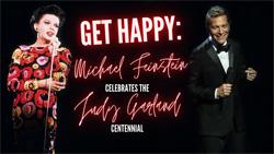 GET HAPPY! MICHAEL FEINSTEIN CELEBRATES JUDY GARLAND CENTENNIAL